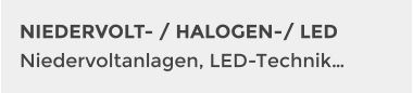 NIEDERVOLT- / HALOGEN-/ LED Niedervoltanlagen, LED-Technik…
